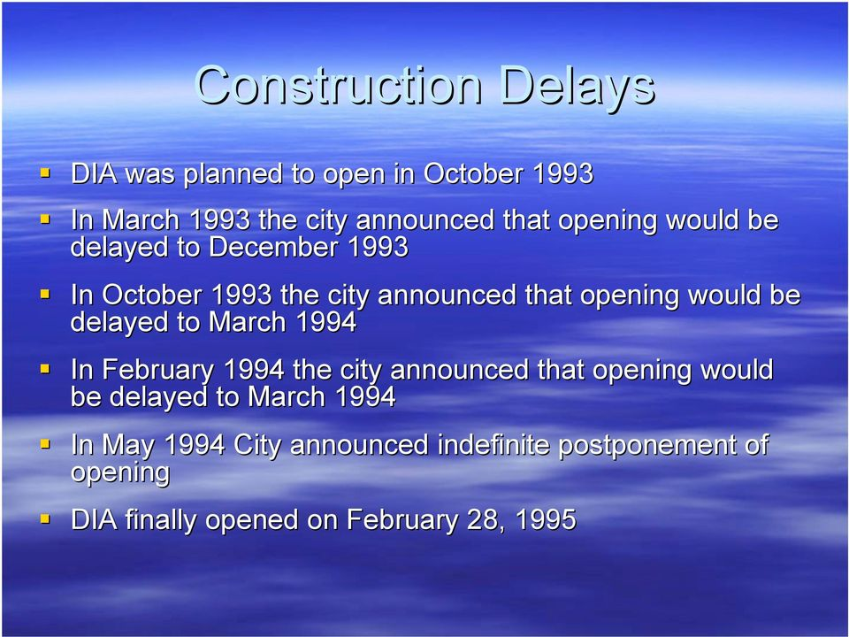 delayed to March 1994 In February 1994 the city announced that opening would be delayed to March