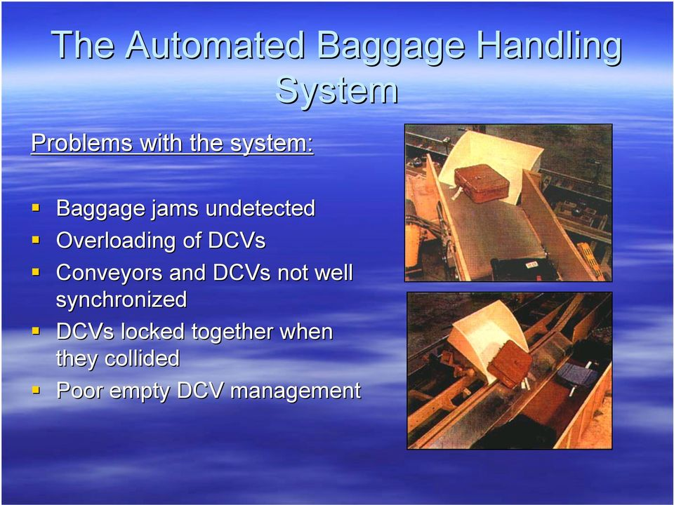 DCVs Conveyors and DCVs not well synchronized DCVs
