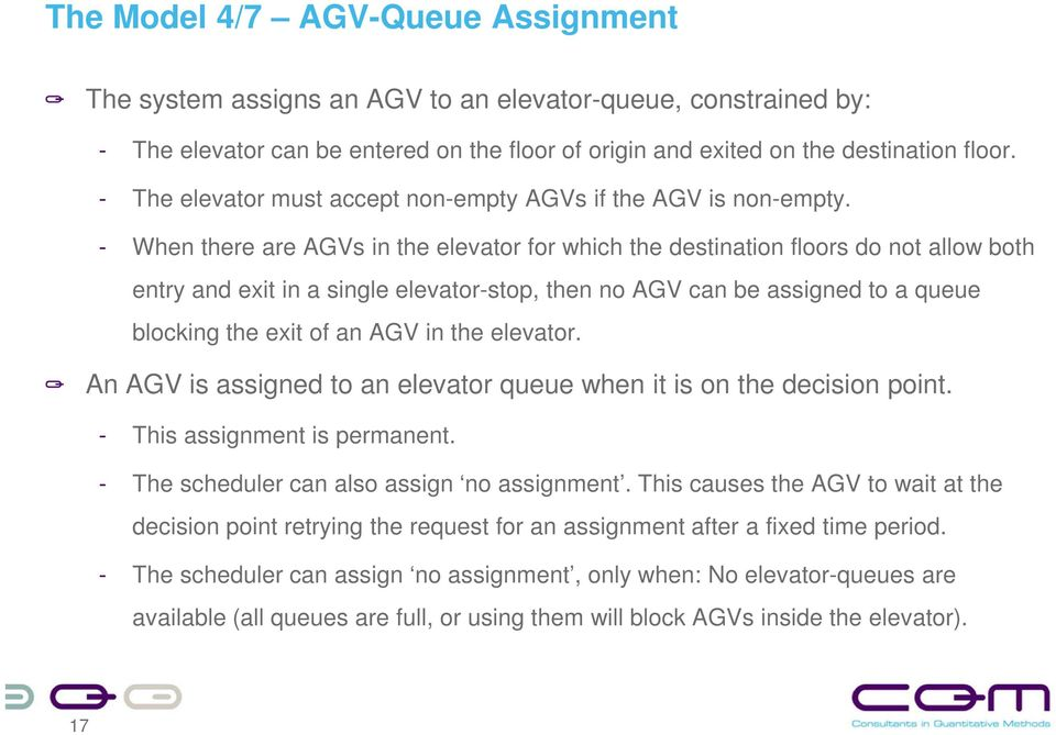 - When there are AGVs in the elevator for which the destination floors do not allow both entry and exit in a single elevator-stop, then no AGV can be assigned to a queue blocking the exit of an AGV