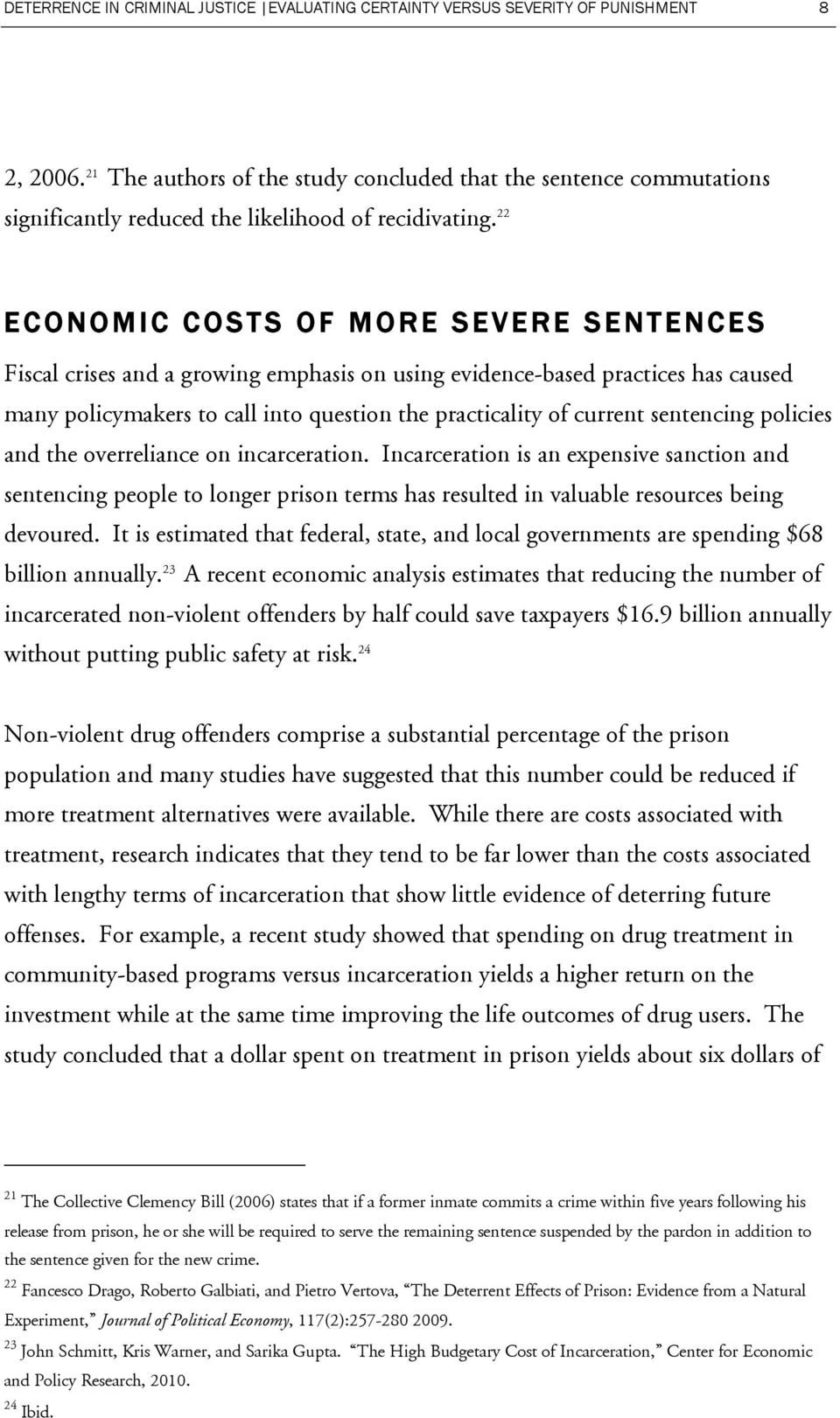 22 ECONOMIC COSTS OF MORE SEVERE SENTENCES Fiscal crises and a growing emphasis on using evidence-based practices has caused many policymakers to call into question the practicality of current