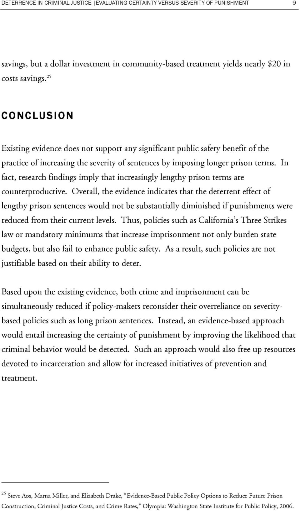 In fact, research findings imply that increasingly lengthy prison terms are counterproductive.