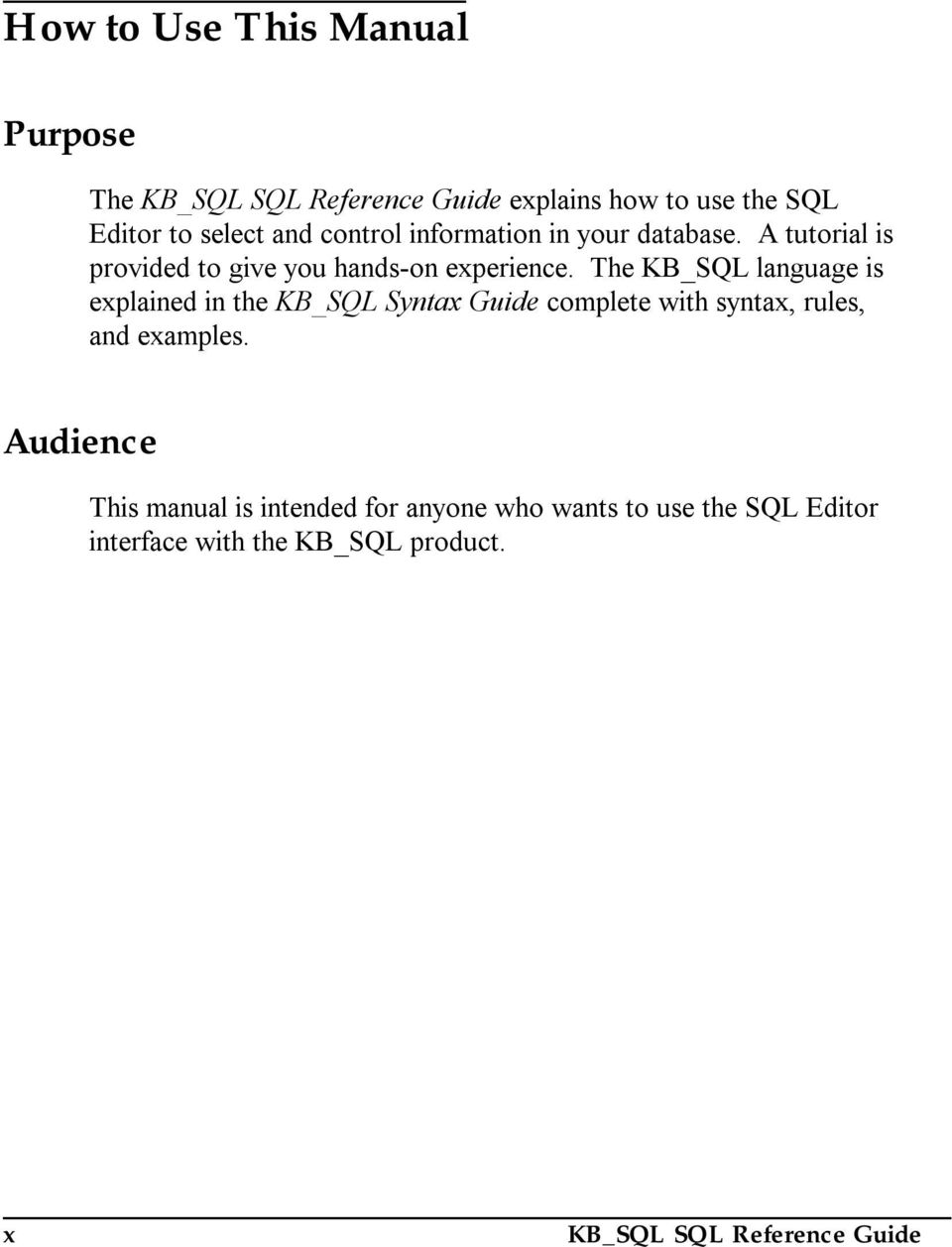The KB_SQL language is explained in the KB_SQL Syntax Guide complete with syntax, rules, and examples.