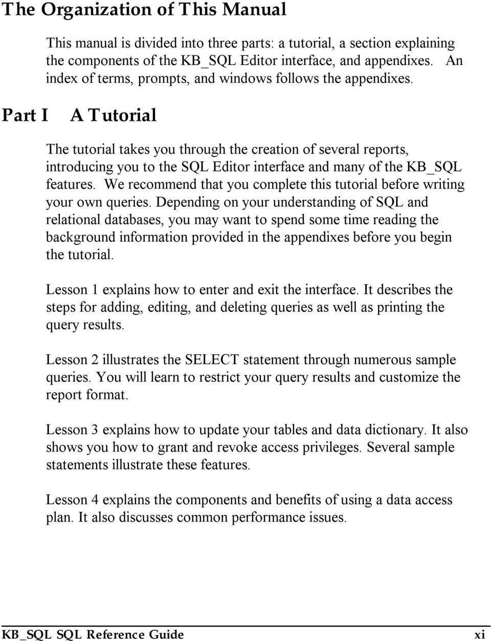 Part I A Tutorial The tutorial takes you through the creation of several reports, introducing you to the SQL Editor interface and many of the KB_SQL features.