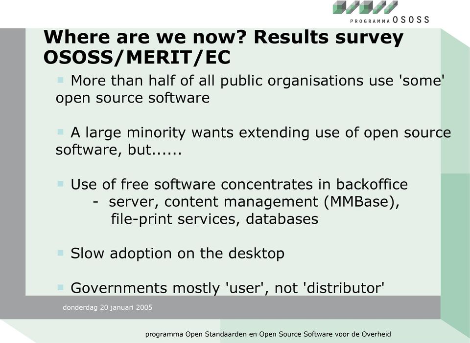 software A large minority wants extending use of open source software, but.