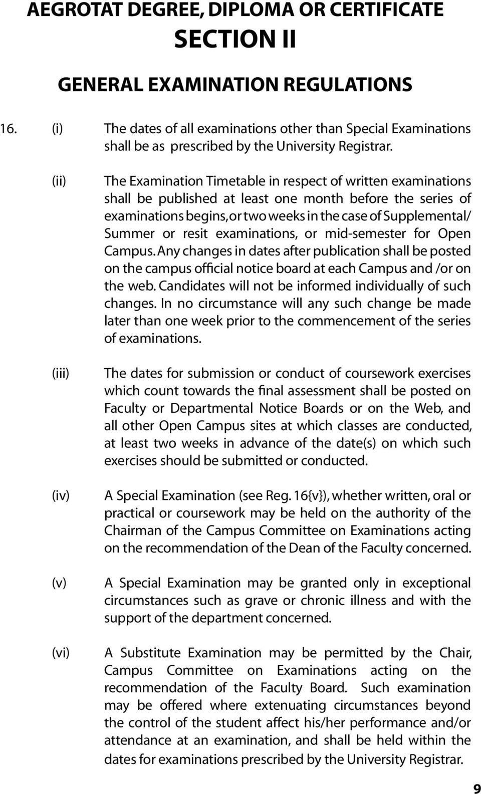 (iv) (v) (vi) The Examination Timetable in respect of written examinations shall be published at least one month before the series of examinations begins, or two weeks in the case of Supplemental/