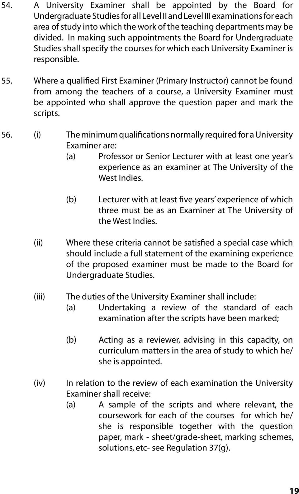 Where a qualified First Examiner (Primary Instructor) cannot be found from among the teachers of a course, a University Examiner must be appointed who shall approve the question paper and mark the