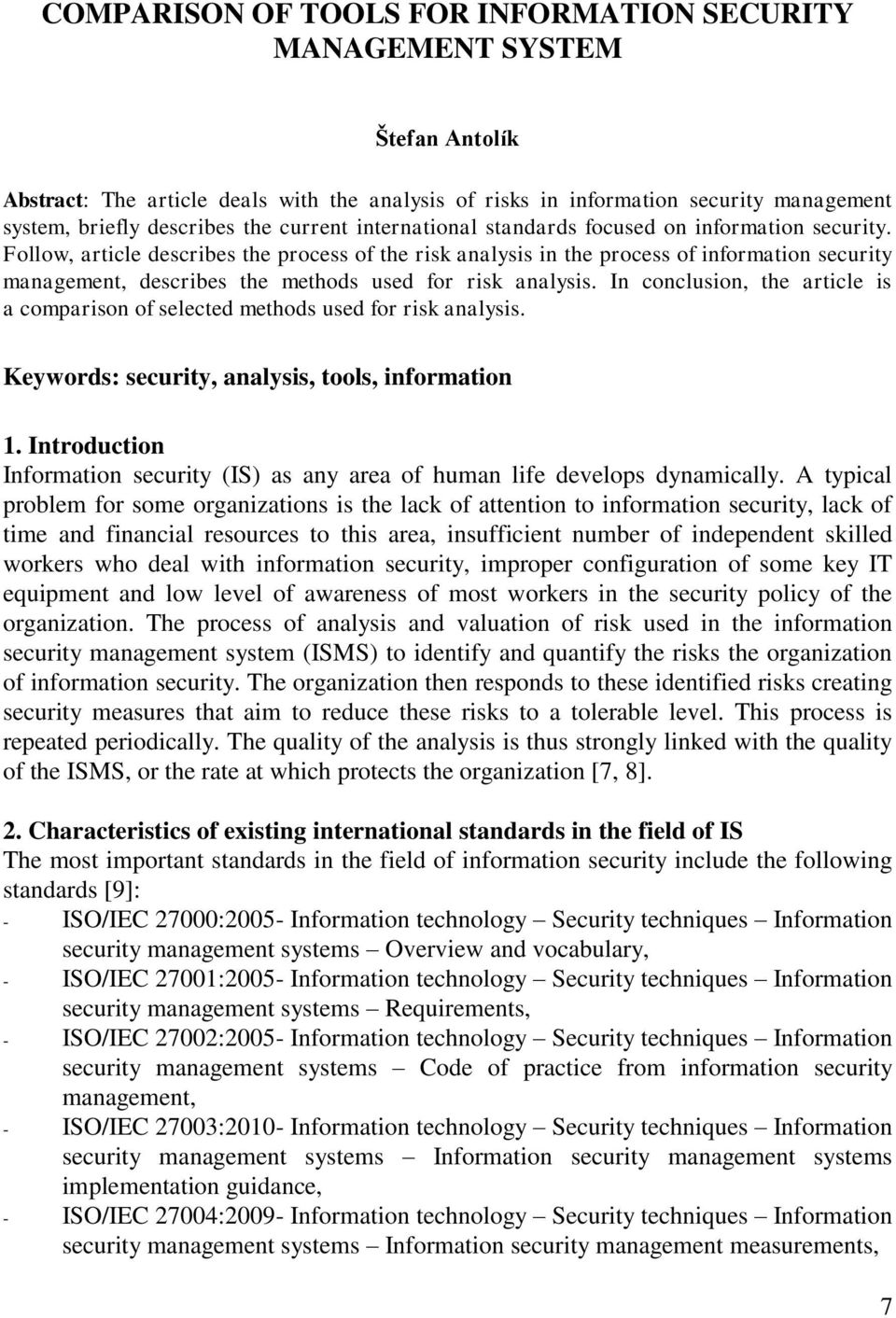 Follow, article describes the process of the risk analysis in the process of information security management, describes the methods used for risk analysis.