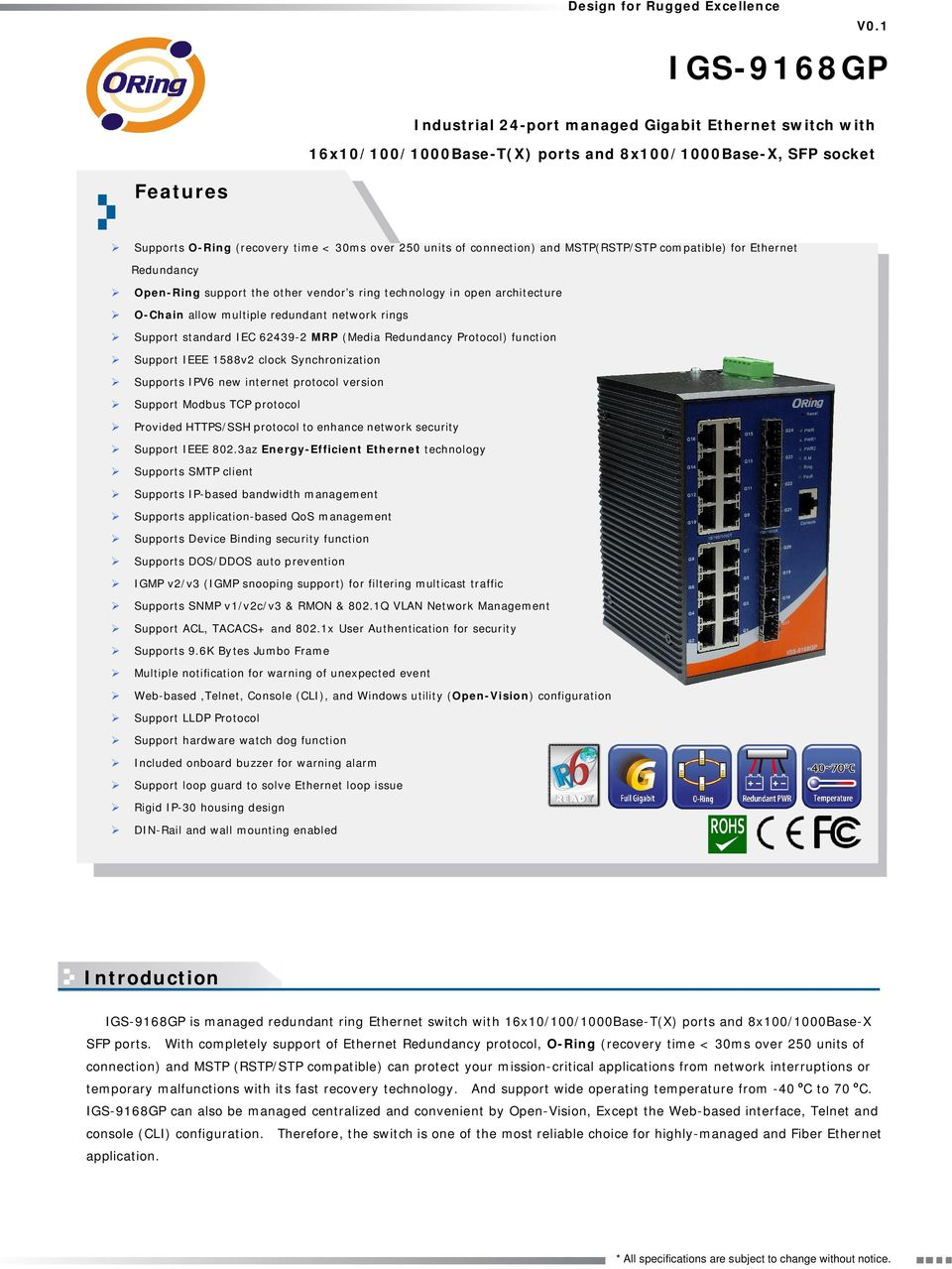 standard IEC 62439-2 MRP (Media Redundancy Protocol) function Support IEEE 1588v2 clock Synchronization Supports IPV6 new internet protocol version Support Modbus TCP protocol Provided HTTPS/SSH