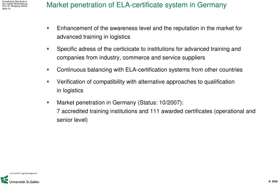 suppliers Continuous balancing with ELA-certification systems from other countries Verification of compatibility with alternative approaches to