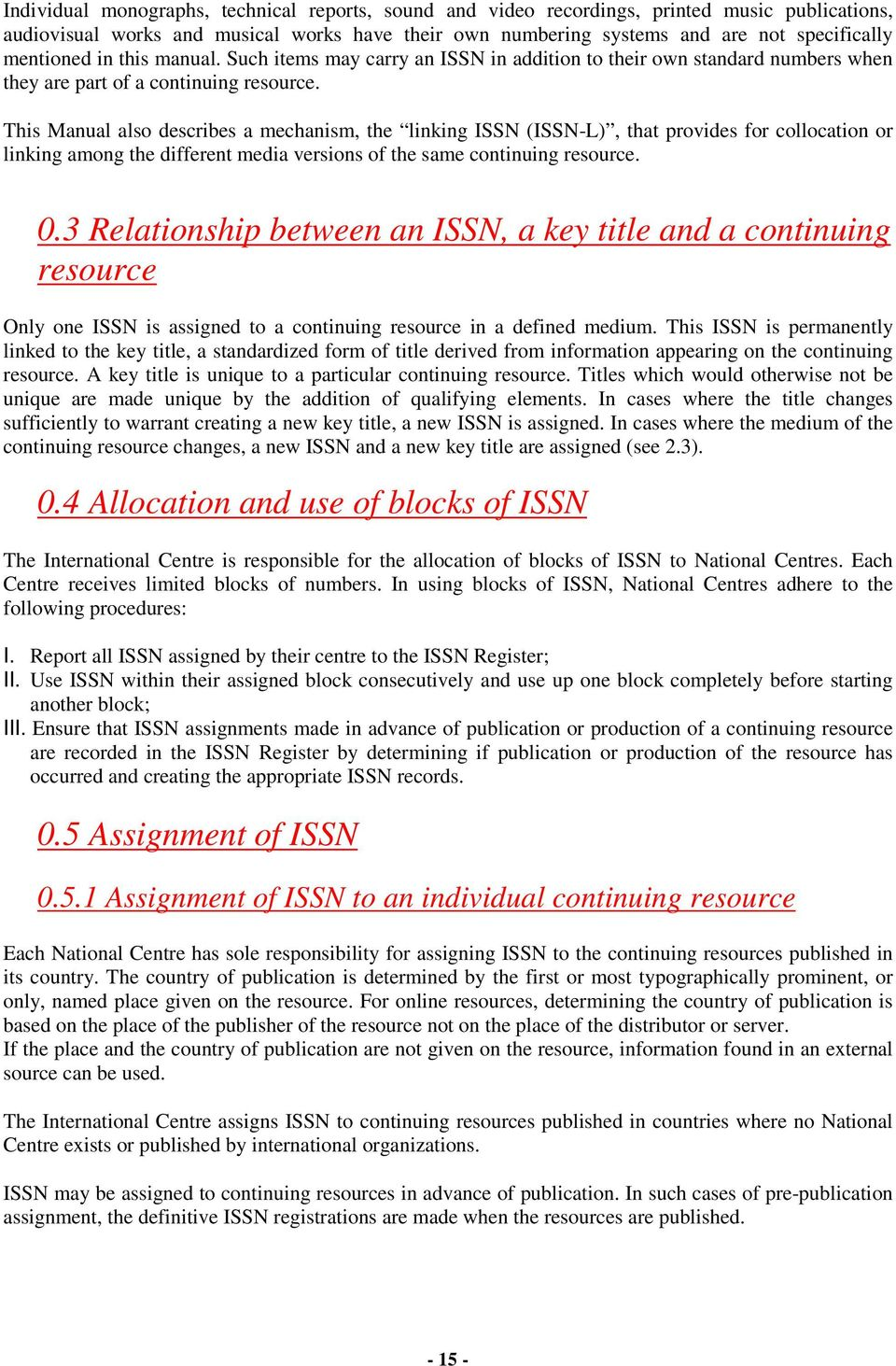 This Manual also describes a mechanism, the linking ISSN (ISSN-L), that provides for collocation or linking among the different media versions of the same continuing resource. 0.