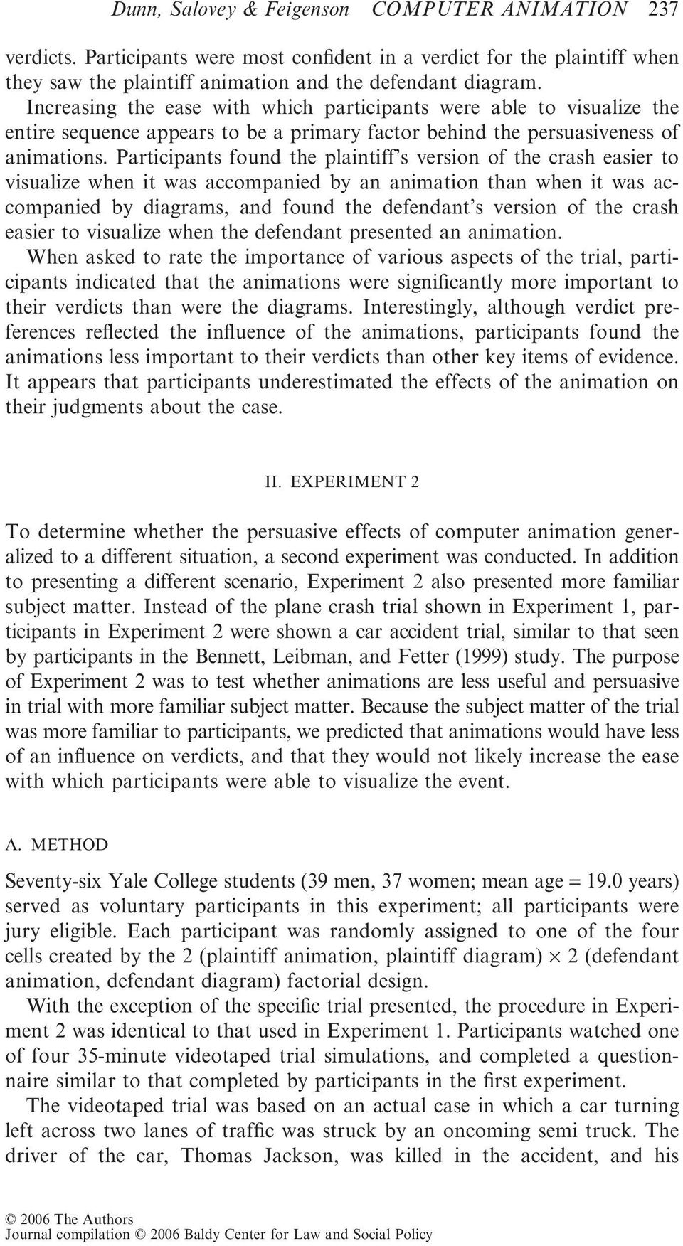 Participants found the plaintiff s version of the crash easier to visualize when it was accompanied by an animation than when it was accompanied by diagrams, and found the defendant s version of the