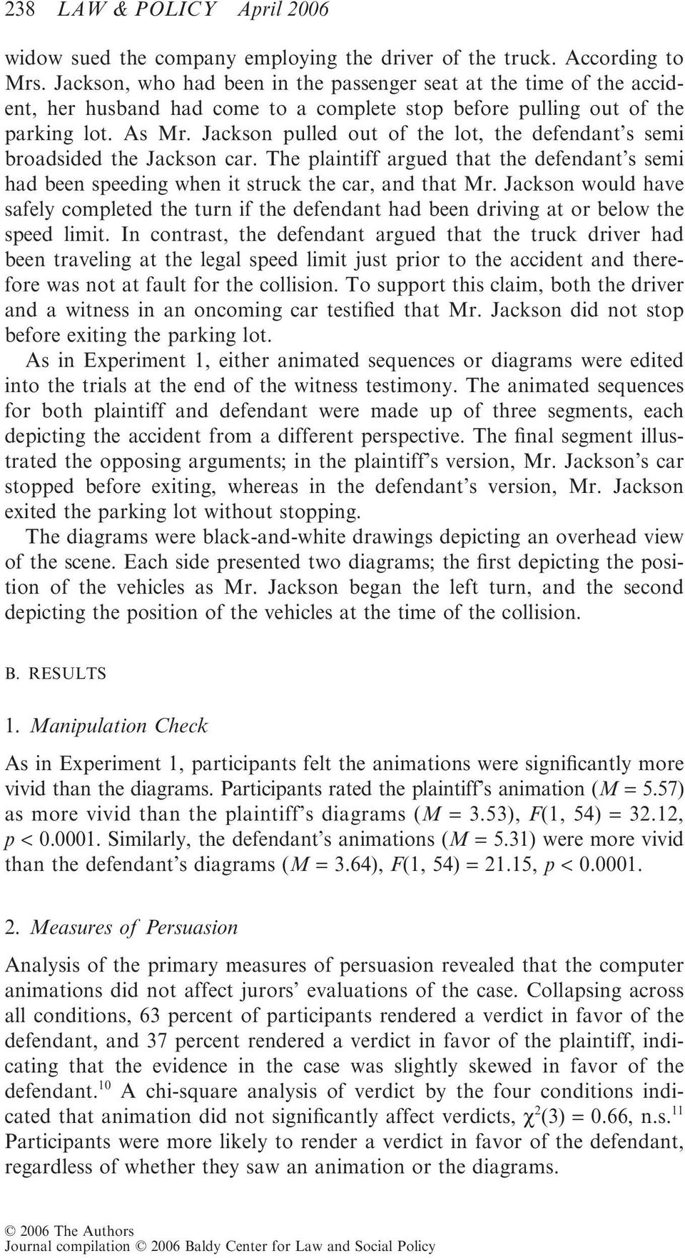 Jackson pulled out of the lot, the defendant s semi broadsided the Jackson car. The plaintiff argued that the defendant s semi had been speeding when it struck the car, and that Mr.