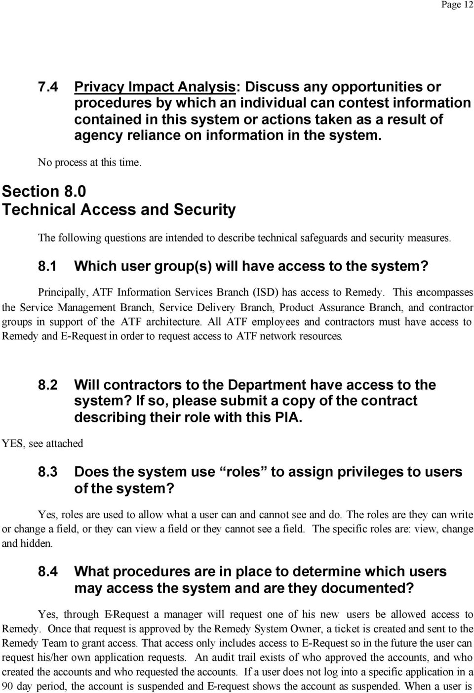 information in the system. No process at this time. Section 8.0 Technical Access and Security The following questions are intended to describe technical safeguards and security measures. 8.1 Which user group(s) will have access to the system?