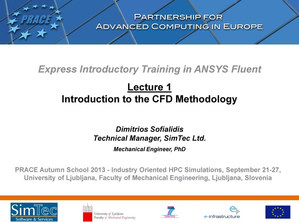 Mechanical Engineer, PhD PRACE Autumn School 2013 - Industry Oriented HPC Simulations,
