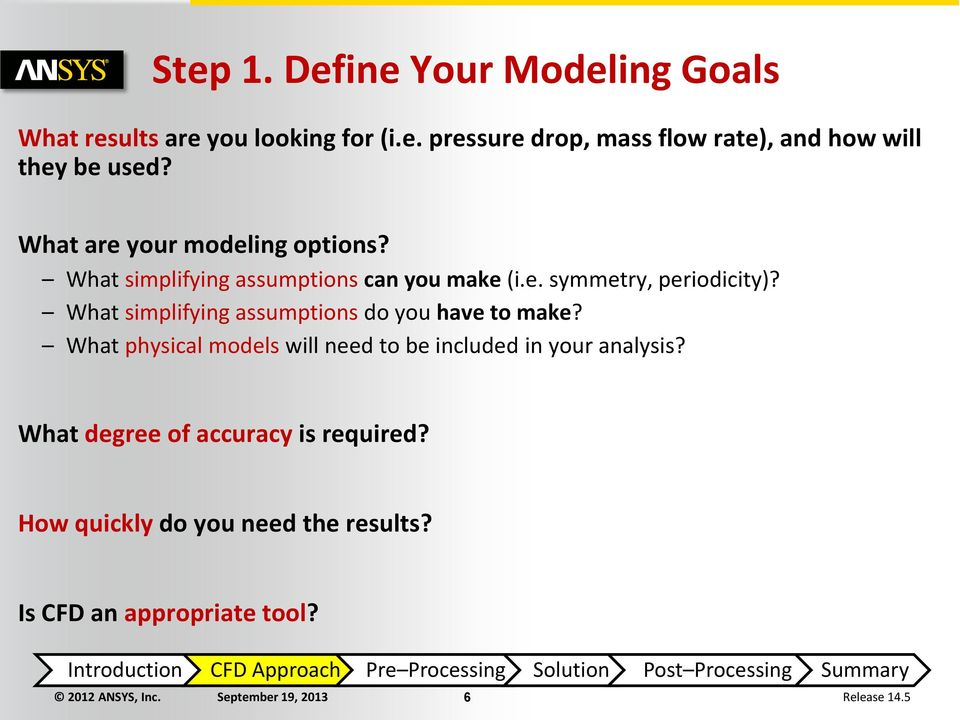 What simplifying assumptions do you have to make? What physical models will need to be included in your analysis?