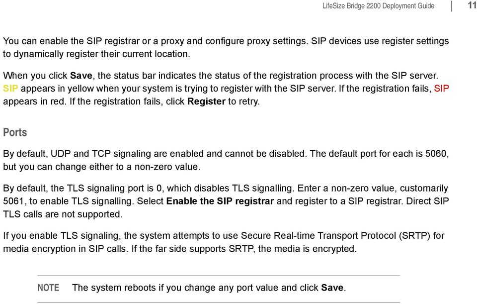 If the registration fails, SIP appears in red. If the registration fails, click Register to retry. Ports By default, UDP and TCP signaling are enabled and cannot be disabled.