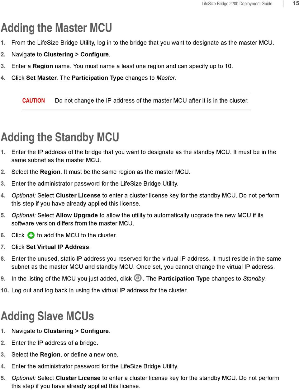CAUTION Do not change the IP address of the master MCU after it is in the cluster. Adding the Standby MCU 1. Enter the IP address of the bridge that you want to designate as the standby MCU.
