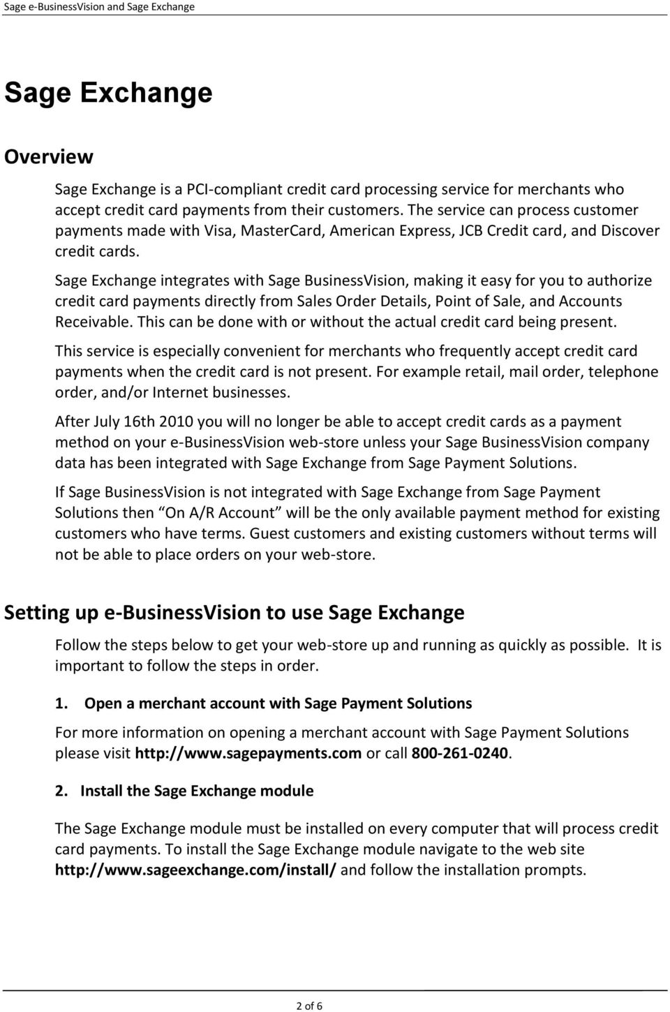 Sage Exchange integrates with Sage BusinessVision, making it easy for you to authorize credit card payments directly from Sales Order Details, Point of Sale, and Accounts Receivable.