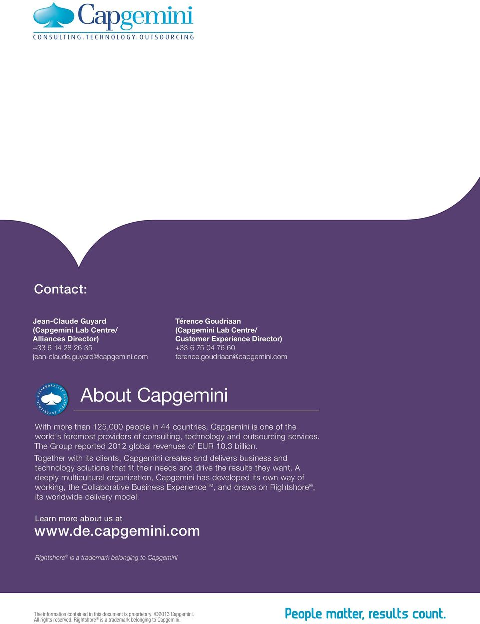 com About Capgemii With more tha 125,000 people i 44 coutries, Capgemii is oe of the world s foremost providers of cosultig, techology ad outsourcig services.