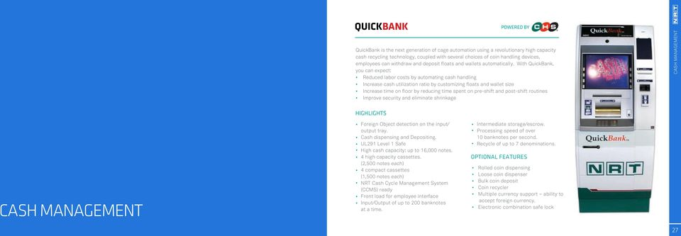 With QuickBank, you can expect: Reduced labor costs by automating cash handling Increase cash utilization ratio by customizing floats and wallet size Increase time on floor by reducing time spent on