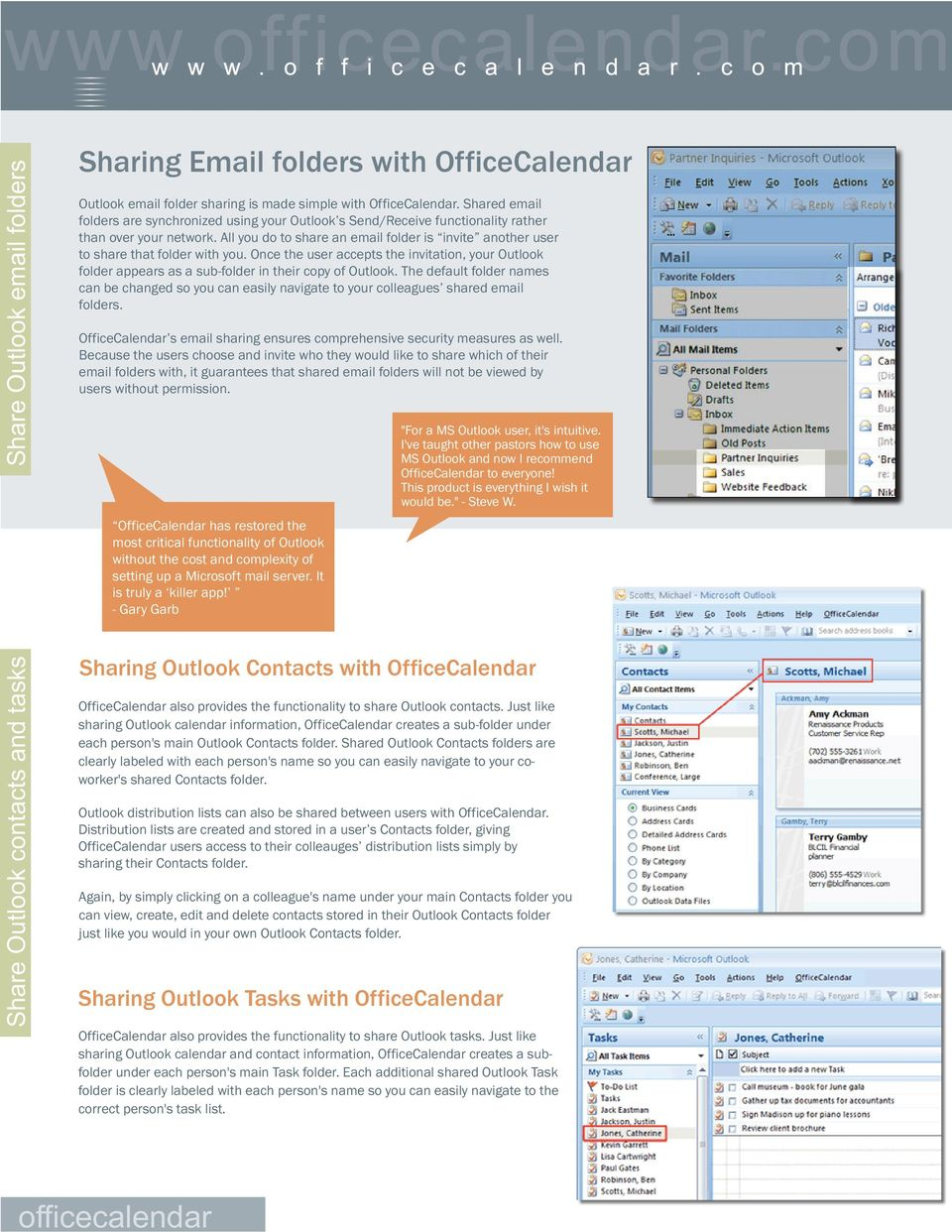 All you do to share an email folder is invite another user to share that folder with you. Once the user accepts the invitation, your Outlook folder appears as a sub-folder in their copy of Outlook.