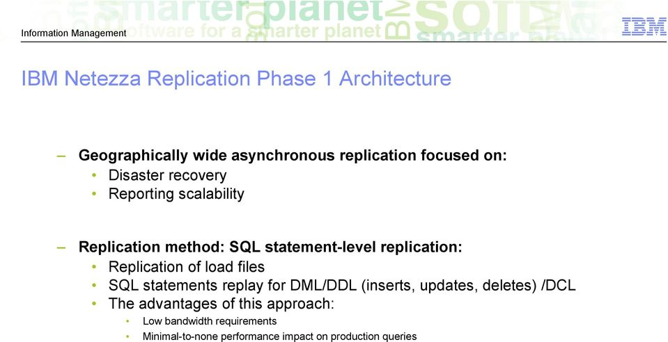 Replication of load files SQL statements replay for DML/DDL (inserts, updates, deletes) /DCL The
