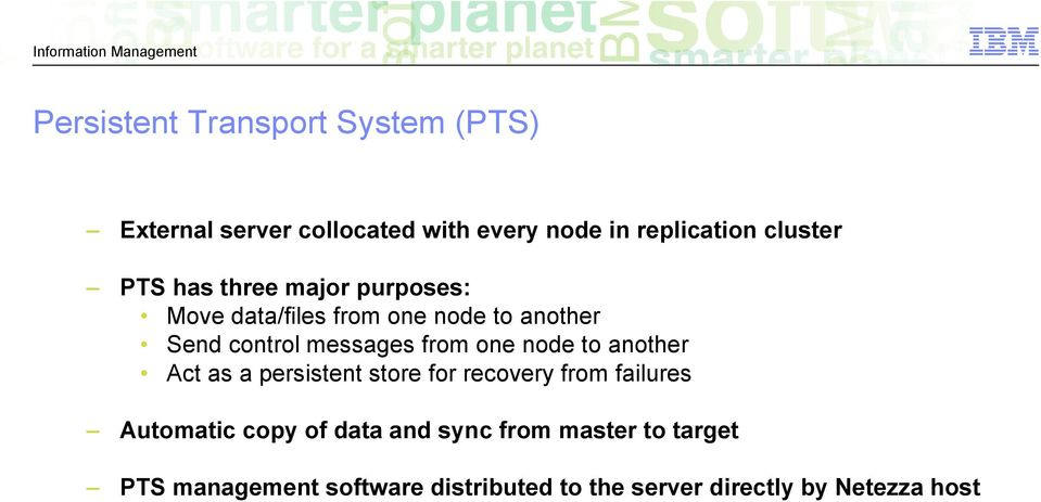 one node to another Act as a persistent store for recovery from failures Automatic copy of data and