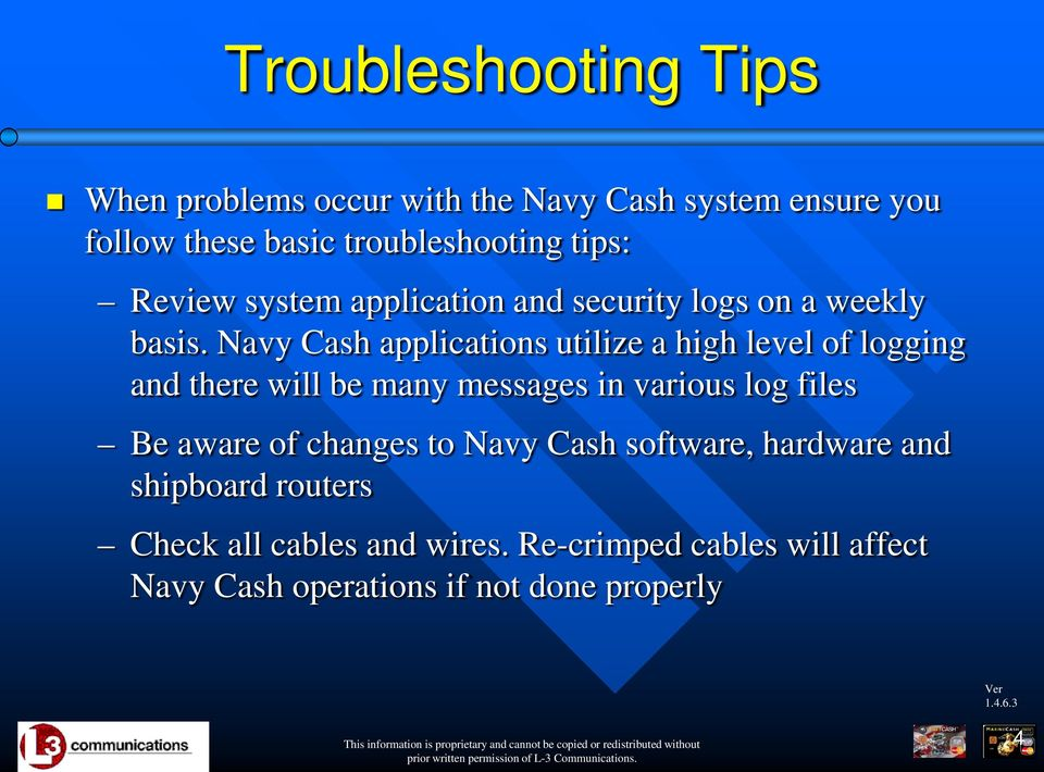 Navy Cash applications utilize a high level of logging and there will be many messages in various log files Be aware