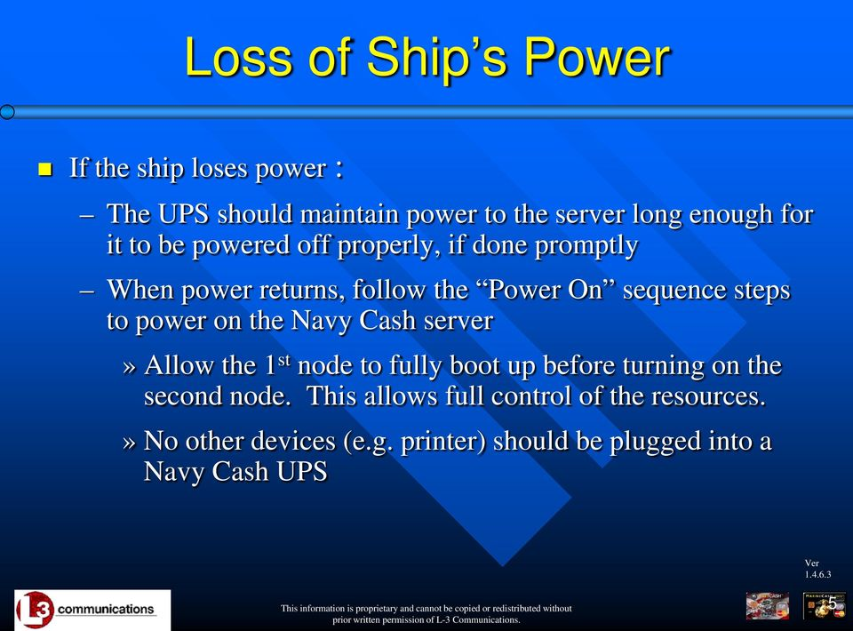 power on the Navy Cash server» Allow the 1 st node to fully boot up before turning on the second node.