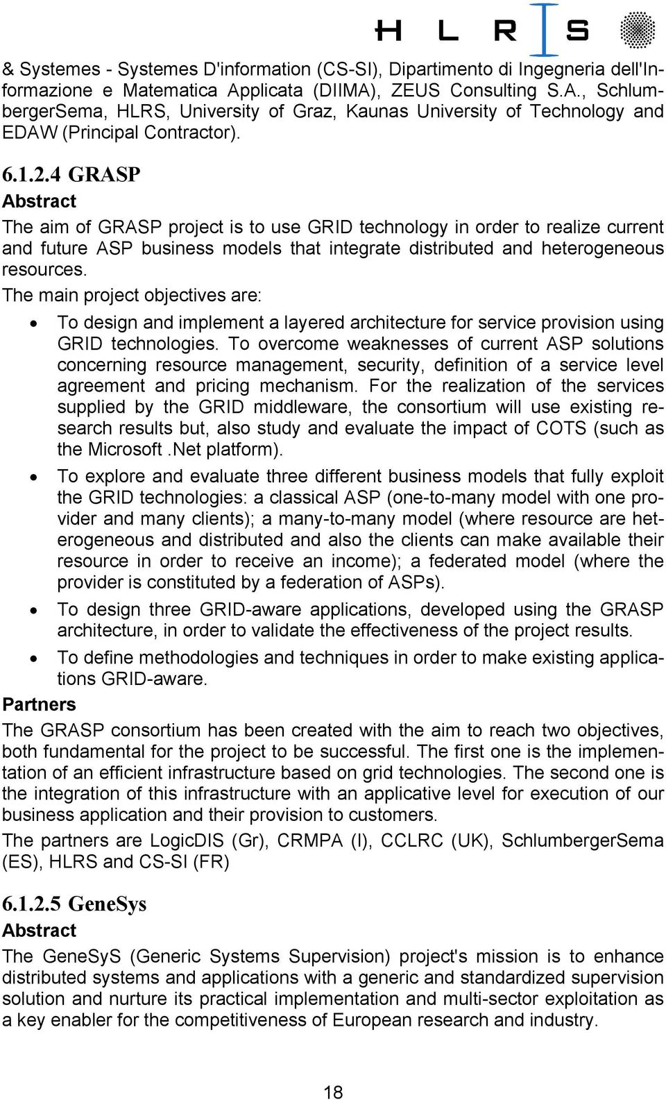 4 GRASP Abstract The aim of GRASP project is to use GRID technology in order to realize current and future ASP business models that integrate distributed and heterogeneous resources.
