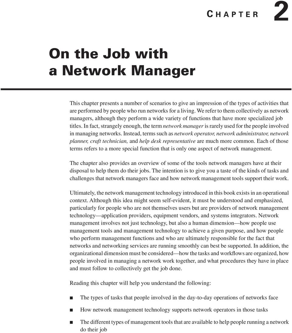 In fact, strangely enough, the term network manager is rarely used for the people involved in managing networks.