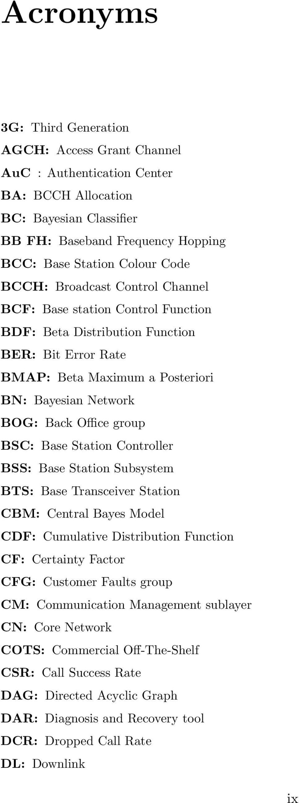 Station Controller BSS: Base Station Subsystem BTS: Base Transceiver Station CBM: Central Bayes Model CDF: Cumulative Distribution Function CF: Certainty Factor CFG: Customer Faults group CM: