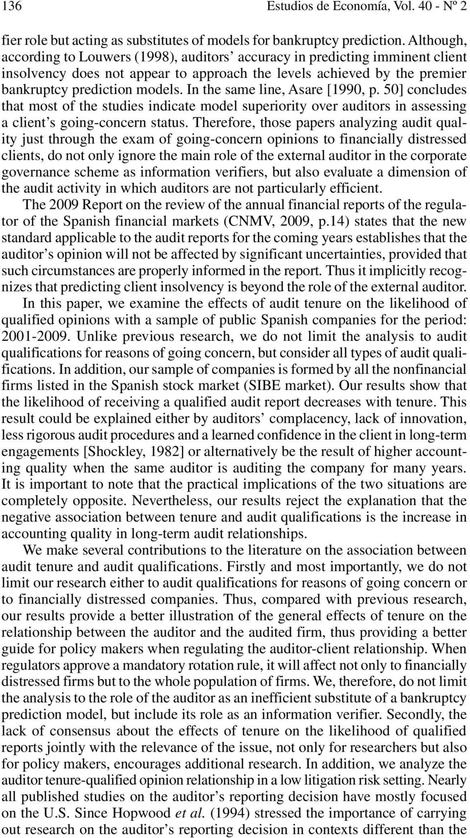 In the same line, Asare [1990, p. 50] concludes that most of the studies indicate model superiority over auditors in assessing a client s going-concern status.