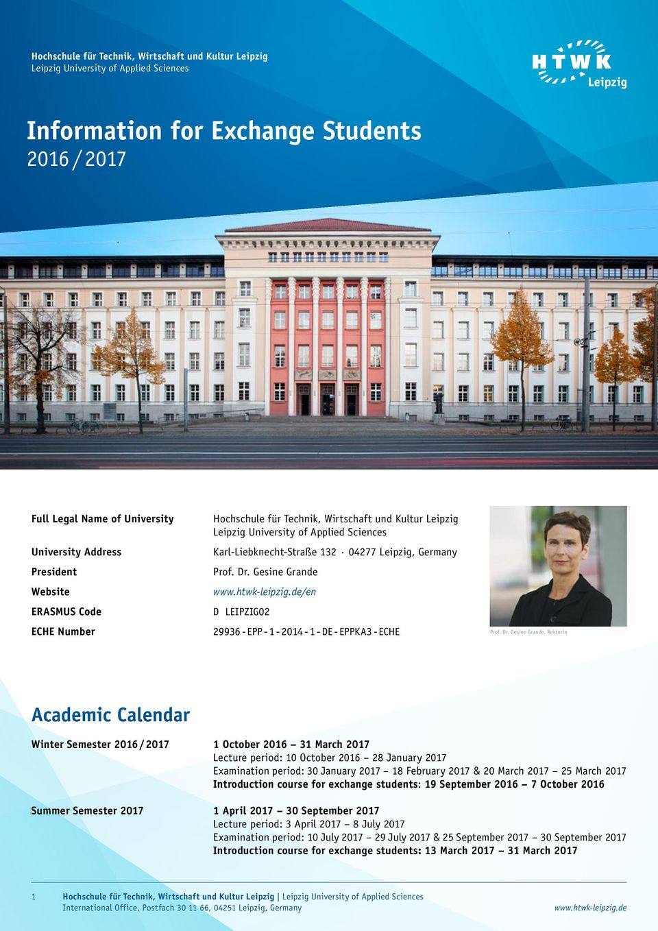 Gesine Grande /en D LEIPZIG02 29936 - EPP - 1-2014 - 1 - DE - EPPKA3 - ECHE  Gesine Grande, Rektorin Academic Calendar Winter Semester 1 October 2016 31 March 2017 Lecture period: 10 October 2016 28