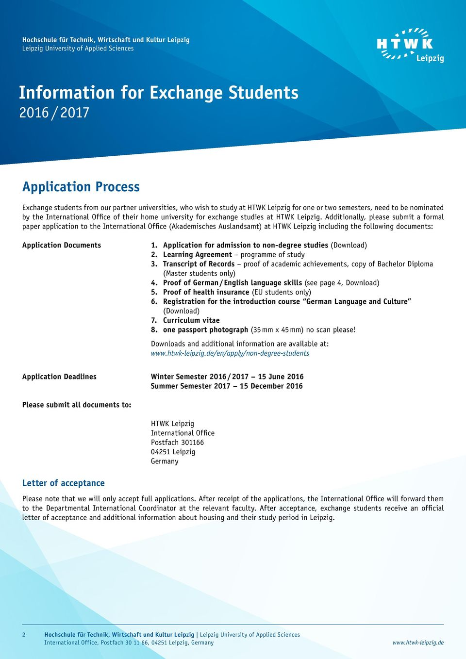 Additionally, please submit a formal paper application to the International Office (Akademisches Auslandsamt) at HTWK Leipzig including the following documents: Application Documents 1.