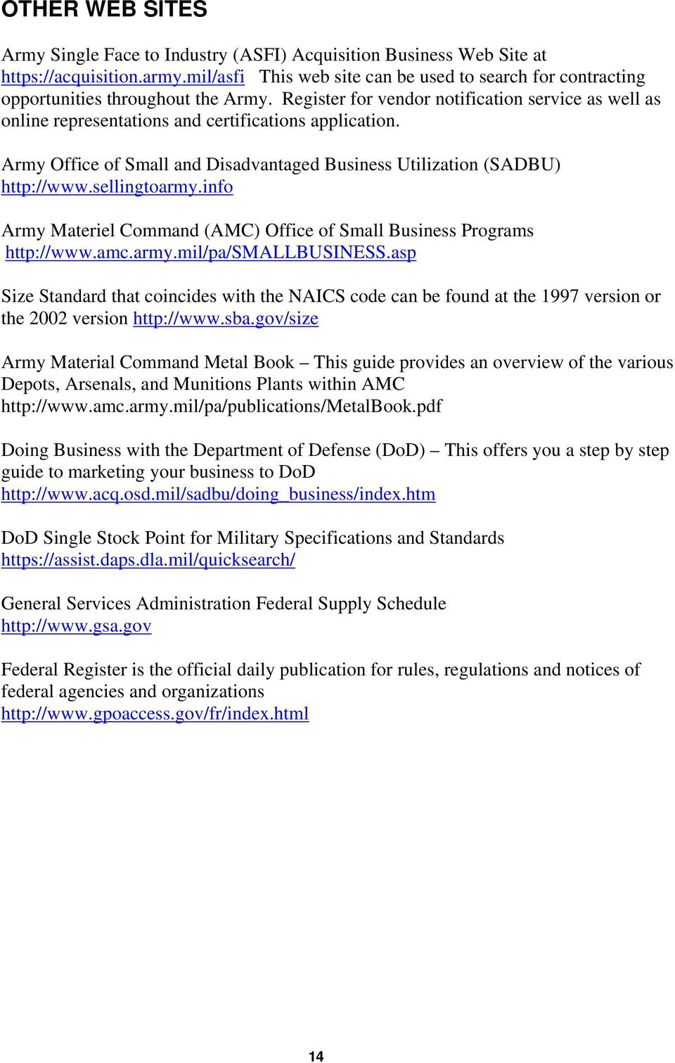 Register for vendor notification service as well as online representations and certifications application. Army Office of Small and Disadvantaged Business Utilization (SADBU) http://www.sellingtoarmy.