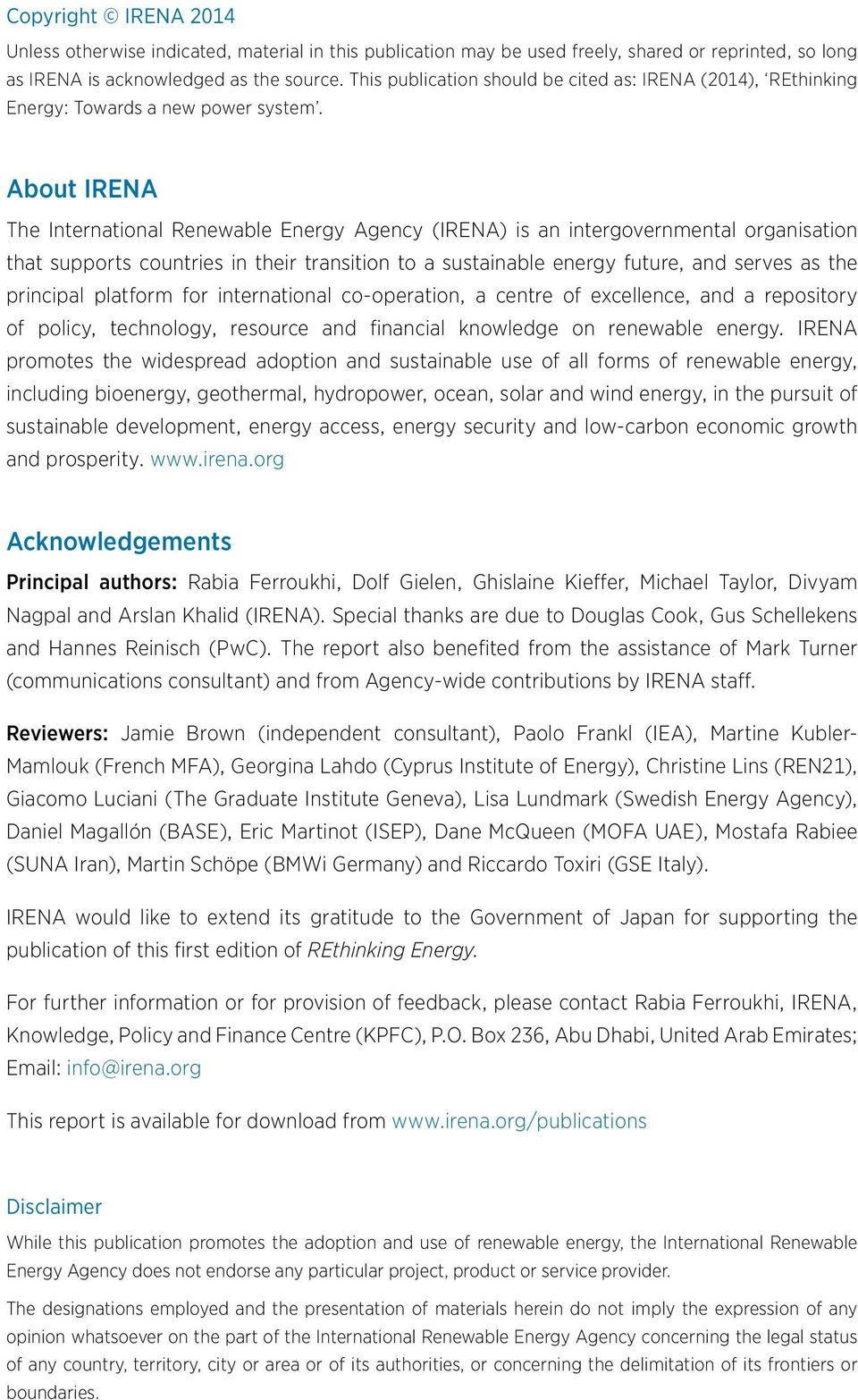 About IRENA The International Renewable Energy Agency (IRENA) is an intergovernmental organisation that supports countries in their transition to a sustainable energy future, and serves as the