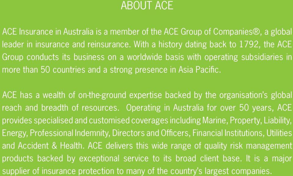 ACE has a wealth of on-the-ground expertise backed by the organisation s global reach and breadth of resources.