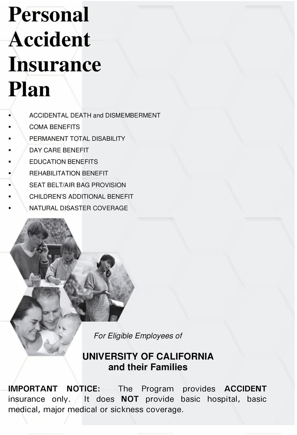 DISASTER COVERAGE For Eligible Employees of UNIVERSITY OF CALIFORNIA and their Families IMPORTANT NOTICE: The Program