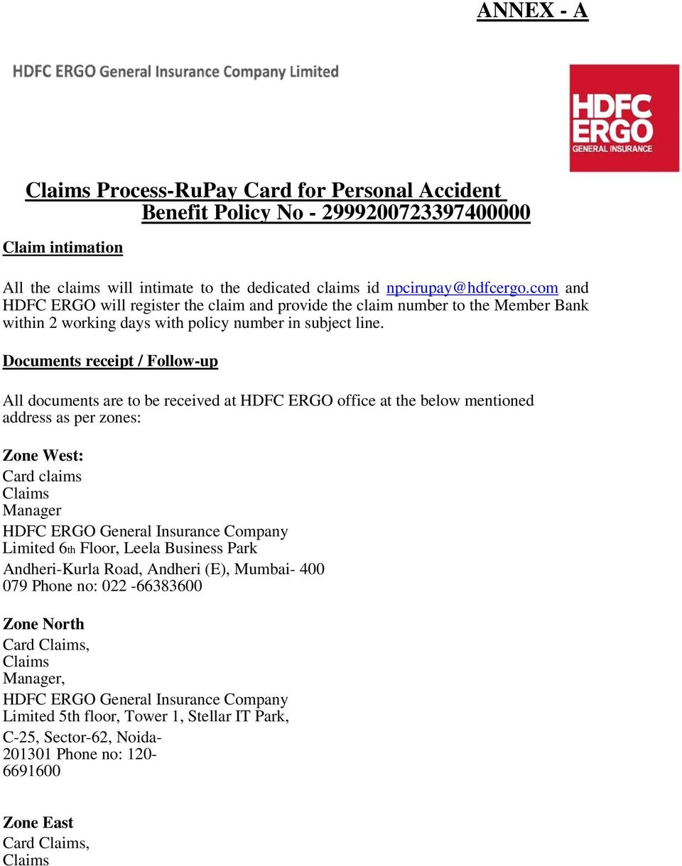 Documents receipt / Follow-up All documents are to be received at HDFC ERGO office at the below mentioned address as per zones: Zone West: Card claims Claims Manager HDFC ERGO General Insurance