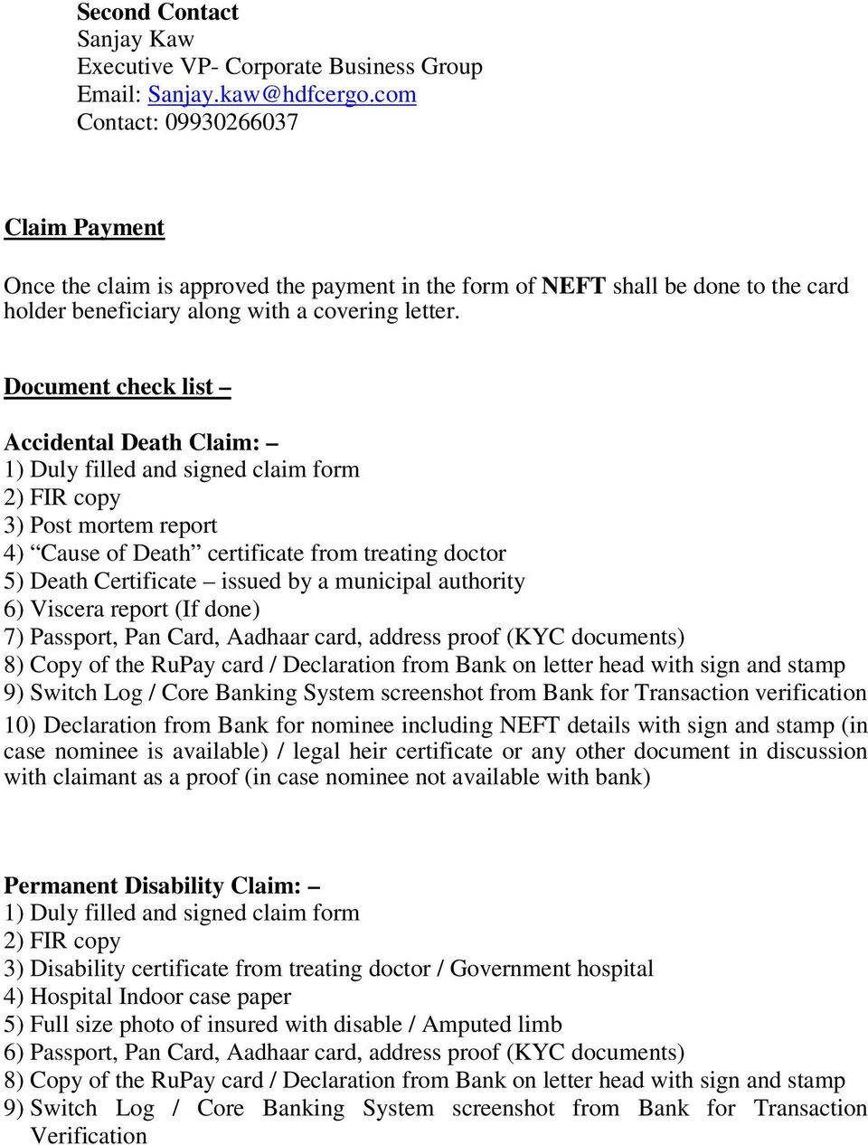 Document check list Accidental Death Claim: 1) Duly filled and signed claim form 2) FIR copy 3) Post mortem report 4) Cause of Death certificate from treating doctor 5) Death Certificate issued by a