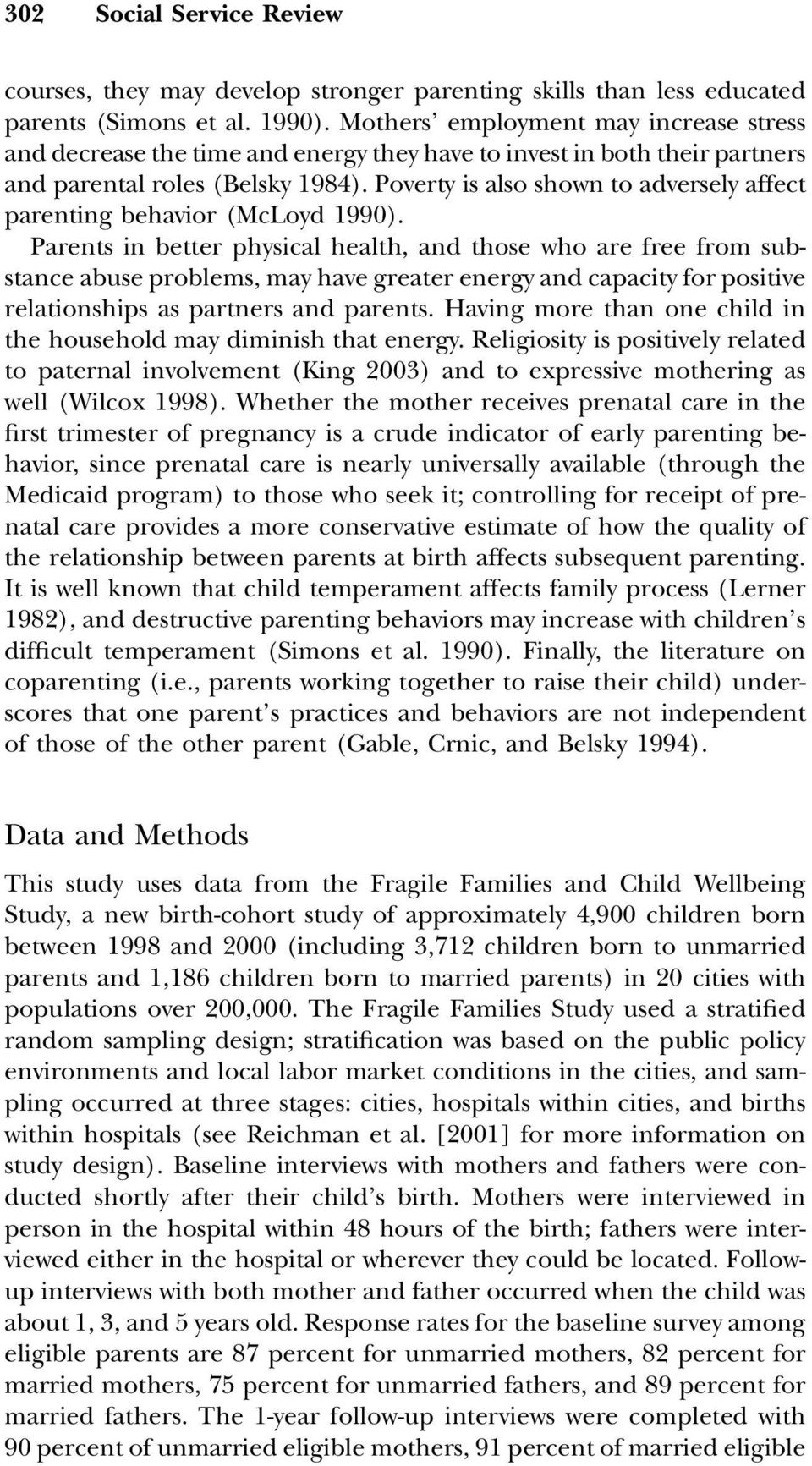 Poverty is also shown to adversely affect parenting behavior (McLoyd 1990).