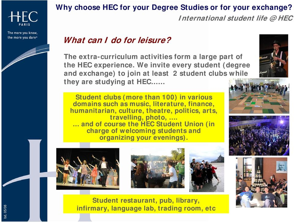 We invite every student (degree and exchange) to join at least 2 student clubs while they are studying at HEC Student clubs (more than 100) in various domains