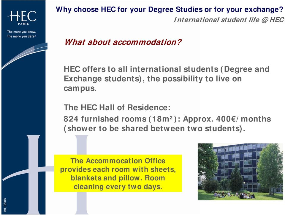 HEC offers to all international students (Degree and Exchange students), the possibility to live on campus.