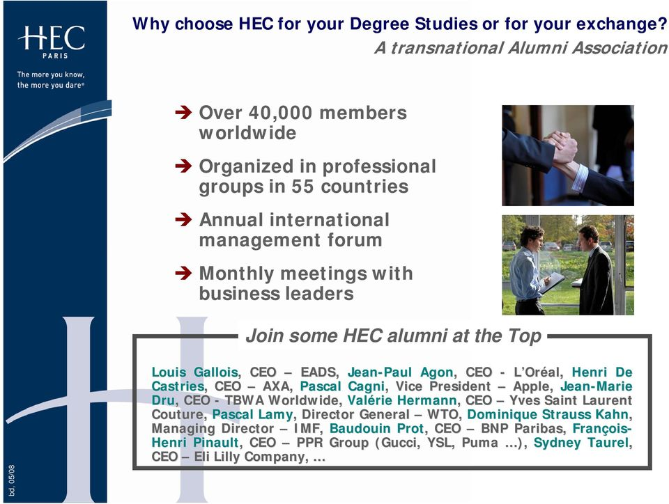 business leaders Join some HEC alumni at the Top Louis Gallois,, CEO EADS, Jean-Paul Agon,, CEO - L Oréal, Henri De Castries,, CEO AXA, Pascal Cagni,, Vice President Apple,