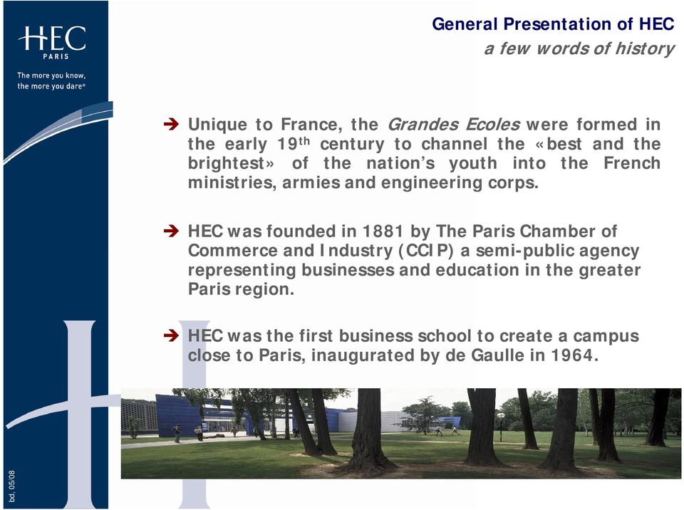 HEC was founded in 1881 by The Paris Chamber of Commerce and Industry (CCIP) a semi-public agency representing businesses and