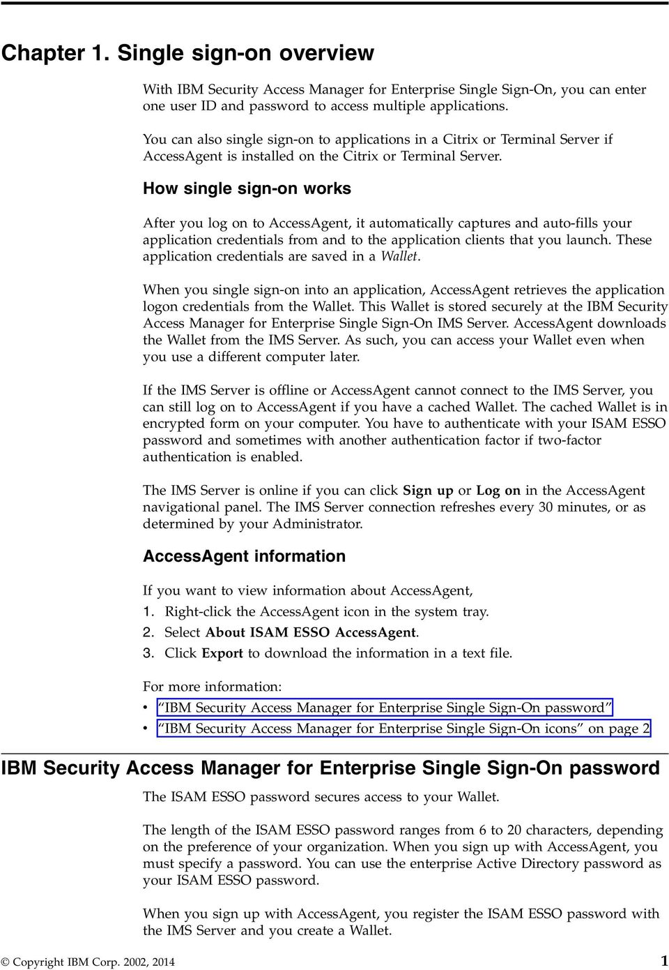 How single sign-on works After you log on to AccessAgent, it automatically captures and auto-fills your application credentials from and to the application clients that you launch.