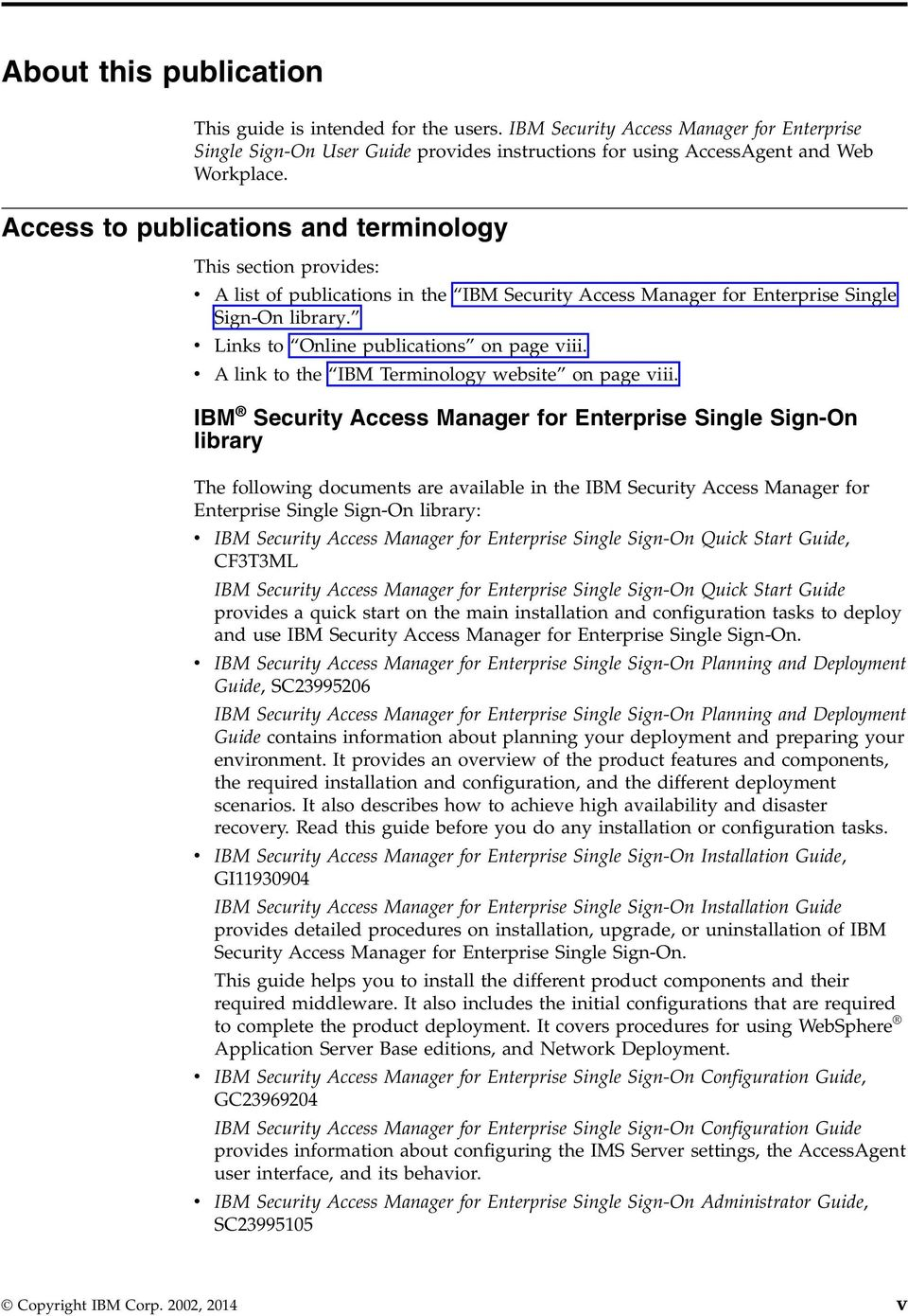 v Links to Online publications on page viii. v A link to the IBM Terminology website on page viii.