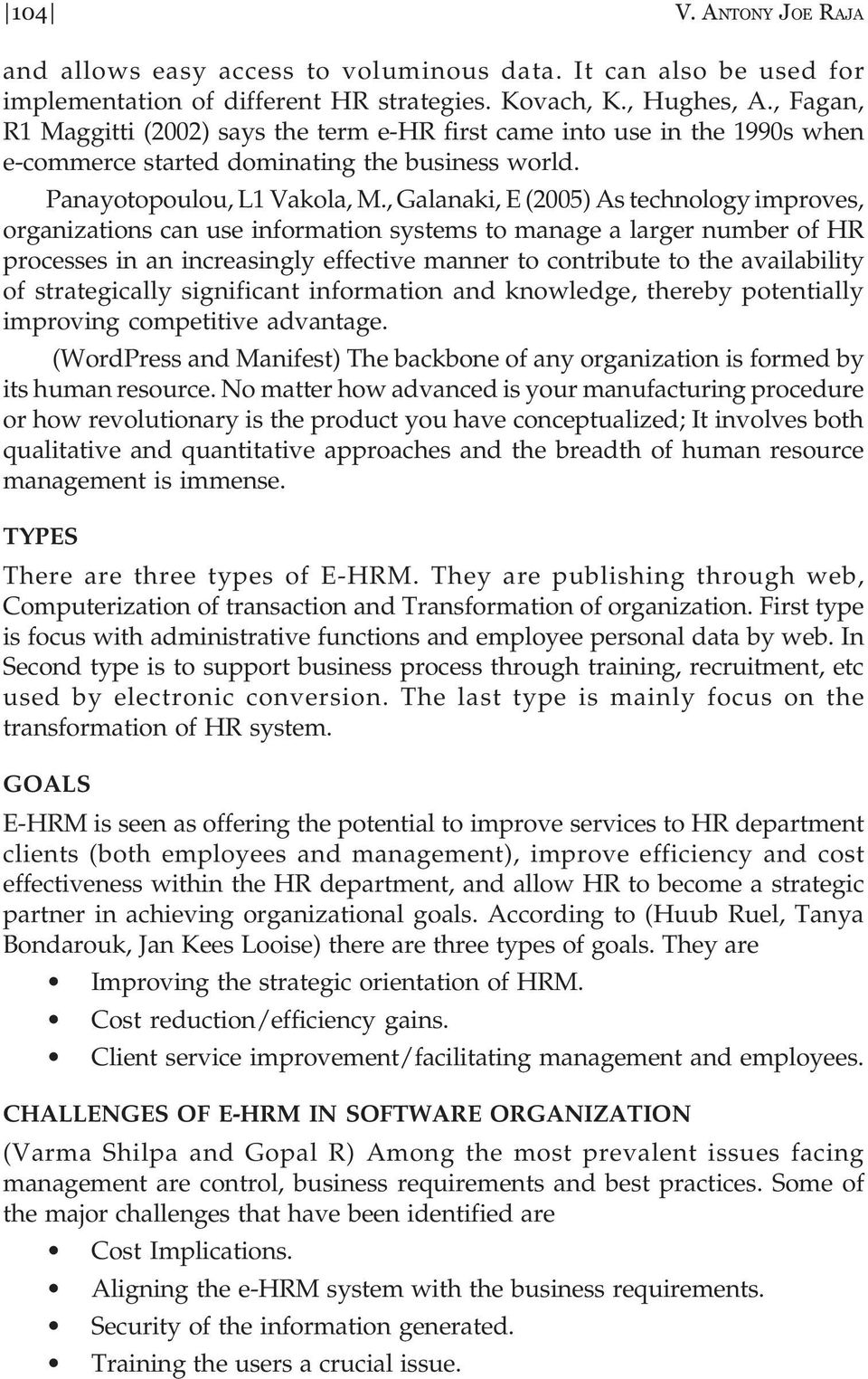 , Galanaki, E (2005) As technology improves, organizations can use information systems to manage a larger number of HR processes in an increasingly effective manner to contribute to the availability