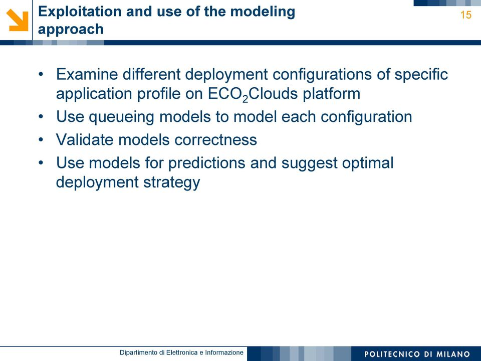 Clouds platform Use queueing models to model each configuration Validate